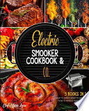 Electric Smooker Cookbook & Co. [5 Books in 1]: What to Expect, What to Eat, and How to Impress Them in a Bite!