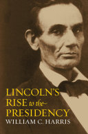 Lincoln s Rise to the Presidency Book PDF