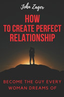 How To Create The Perfect Relationship