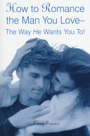 How to Romance the Man You Love   the Way He Wants You To  Book PDF
