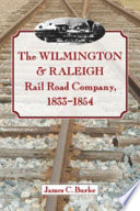 The Wilmington Raleigh Rail Road Company 1833 1854