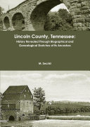 Lincoln County  Tennessee  History Revealed Through Biographical and Genealogical Sketches of Its Ancestors