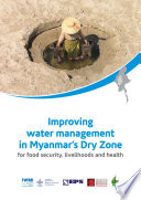 Improving water management in Myanmar   s dry zone for food security  livelihoods and health