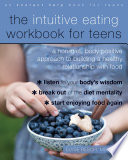 """""""The Intuitive Eating Workbook for Teens: A Non-Diet, Body Positive Approach to Building a Healthy Relationship with Food"""" by Elyse Resch"""