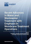 Recent Advances in Water and Wastewater Treatment with Emphasis in Membrane Treatment Operations Book