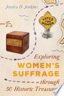 Exploring Women s Suffrage Through 50 Historic Treasures