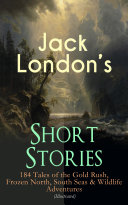 Pdf Jack London's Short Stories: 184 Tales of the Gold Rush, Frozen North, South Seas & Wildlife Adventures (Illustrated) Telecharger
