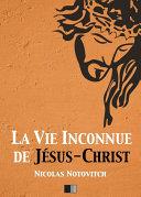 La Vie inconnue de Jésus-Christ Pdf/ePub eBook