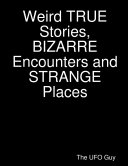 Weird TRUE Stories  BIZARRE Encounters and STRANGE Places