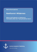 """Hawthorne's Wilderness: Nature and Puritanism in Hawthorne's The Scarlet Letter and """"Young Goodman Brown"""""""