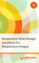 Responsive Web Design: Solutions For Responsive Images Pdf/ePub eBook