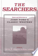 """The Searchers: Essays and Reflections on John Ford's Classic Western"" by Author Arthur M Eckstein, Arthur M. Eckstein, Peter Lehman, Gaylyn Studlar, Douglas Pye, Brian Henderson, David Grimsted, James F. Brooks, Tom Grayson Colonnese, Kathryn Kalinak, Richard Hutson, Luhr, William, Martin Winkler, Author Series Editor Peter Lehman"