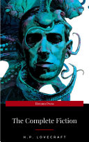 The Complete Fiction of H P  Lovecraft