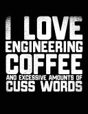 I Love Engineering Coffee and Excessive Amounts of Cuss Words