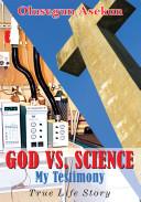 God Vs  Science My Testimony