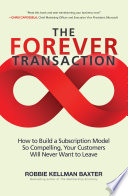 The Forever Transaction  How to Build a Subscription Model So Compelling  Your Customers Will Never Want to Leave