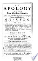 An Apology For The True Christian Divinity As The Same Is Held Forth And Preached By The People Called In Scorn Quakers