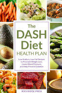The DASH Diet Health Plan: Low-Sodium, Low-Fat Recipes to Promote Weight Loss, Lower Blood Pressure and Help Prevent Diabetes [Pdf/ePub] eBook