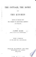 The Cottage  the Bothy and the Kitchen  Being an Inquiry Into the Condition of Agricultural Labourers in Scotland  With a Preface by     Lord Kinnaird