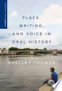 Place  Writing  and Voice in Oral History