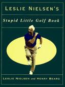 Leslie Nielsen s Stupid Little Golf Book