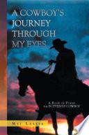 A Cowboy s Journey Through My Eyes Book