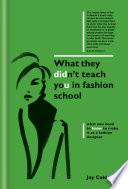 What They Didn t Teach You in Fashion School