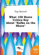 Top Secret  What 100 Brave Critics Say about Kafka on the Shore Book