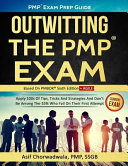 Pmp Exam Prep Guide - Outwitting the Pmp Exam: Apply 100s of Tips, Tricks and Strategies. Don't Be Among the 55% Who Fail on Their First Attempt.