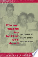 """""""Mama Might Be Better Off Dead: The Failure of Health Care in Urban America"""" by Laurie Abraham"""