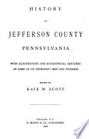 History of Jefferson County, Pennsylvania, with Illus. and Biographical Sketches of Some of Its Prominent Men and Pioneers