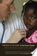 """""""Partner to the Poor: A Paul Farmer Reader"""" by Paul Farmer, Tracy Kidder, Haun Saussy"""
