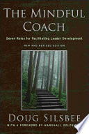 """The Mindful Coach: Seven Roles for Facilitating Leader Development"" by Doug Silsbee"