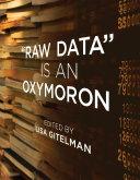 """Raw Data"" Is an Oxymoron"