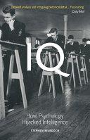 IQ: How Psychology Hijacked Intelligence