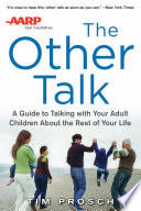 AARP The Other Talk  A Guide to Talking with Your Adult Children about the Rest of Your Life