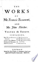 The Works of Francis Beaumont and John Fletcher: The wild-goose chase. A wife for a month. The lover's progress. The pilgrim. The captain. The prophetess. The queen of Corinth. Bonduca