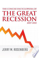 The Concise Encyclopedia of The Great Recession 2007 2010