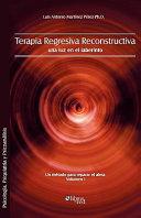 Terapia regresiva reconstructiva: una luz en el laberinto. Un método para reparar el alma