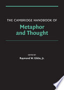 """The Cambridge Handbook of Metaphor and Thought"" by Raymond W. Gibbs, Jr."