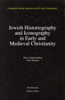 Jewish Traditions in Early Christian Literature  Volume 2 Jewish Historiography and Iconography in Early and Medieval Christianity