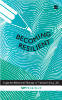 Becoming Resilient: Cognitive Behaviour Therapy to Transform Your Life Pdf/ePub eBook