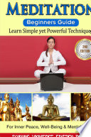 Meditation Beginner S Guide Learn Simple Yet Powerful Techniques For Inner Peace Well Being Mental Clarity