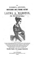 The Wonderful, Astounding, Mysterious and Strange History of Laura Amanda Marston. An Autobiography, Etc