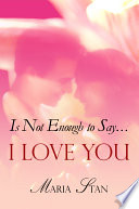 Is Not Enough to Say    i Love You