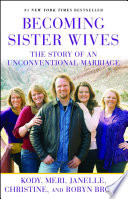 """Becoming Sister Wives: The Story of an Unconventional Marriage"" by Kody Brown, Meri Brown, Janelle Brown, Christine Brown, Robyn Brown"