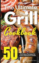 The Ultimate Grill Cookbook