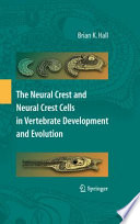 The Neural Crest and Neural Crest Cells in Vertebrate Development and Evolution