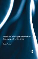 Narrative Ecologies  Teachers as Pedagogical Toolmakers