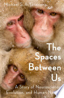 link to The spaces between us : a story of neuroscience, evolution, and human nature in the TCC library catalog